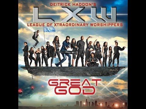 Deitrick Haddon's LXW - Great God