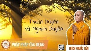 Thuận Duyên Và Nghịch Duyên -  Pháp thoại thầy Thích Phước Tiến