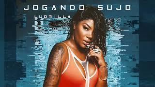 Ludmilla - Jogando Sujo (Áudio Oficial)