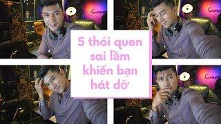 5 Thói Quen Sai Lầm Khiến Bạn Hát Dở - Thầy Lương Bằng Quang