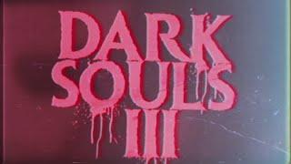 Dark Souls III - The Movie