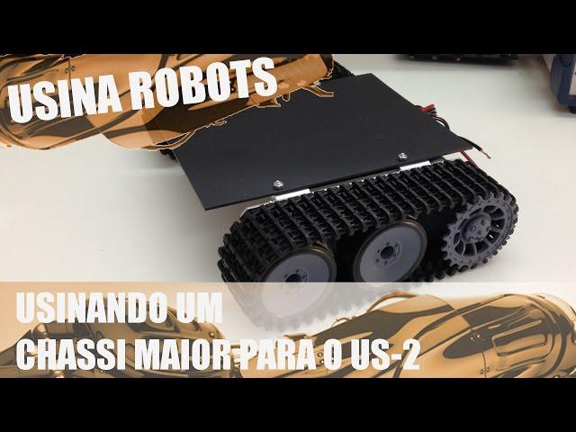 USINANDO UM CHASSI MAIOR | Usina Robots US-2 #009