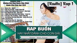 [Radio] RAP 1 - Những Bài Rap Buồn Hay Nhất Dành Cho Con Gái 2017 (Nhạc Rap Tuyển Chọn)