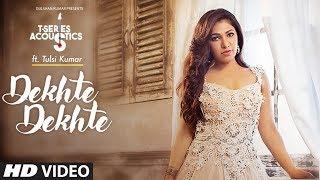 Dekhte Dekhte – Acoustics – Tulsi Kumar