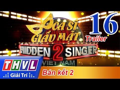 THVL | Ca sĩ giấu mặt 2016 - Tập 16: Bán kết 2 - Trailer