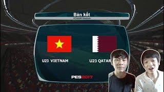 BÁN KẾT U23 VIỆT NAM VS U23 QATAR | BÌNH LUẬN PES 2017