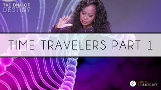 Time Travelers Part 1 | Dr. Cindy Trimm | The DNA of Destiny