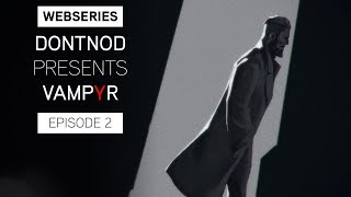 Vampyr - DONTNOD Presents Vampyr Episode 2: Architects of the Obscure