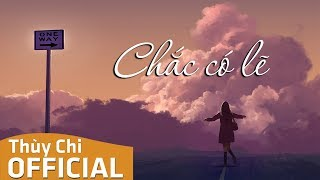 Chắc Có Lẽ   Thùy Chi   MV Lyric
