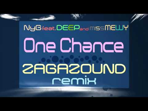NyG feat DEEP & MISS MEWY - One Chance ( Zagazound  Remix )