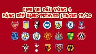 Lịch thi đấu vòng 4 | Bảng xếp hạng  Ngoại hạng Anh (Premier League) 19/20