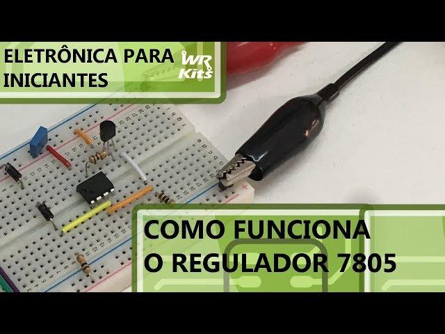 COMO FUNCIONA UM REGULADOR DE TENSÃO 7805 | Eletrônica para Iniciantes #82