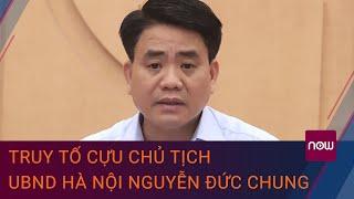 Tin tức 24h mới nhất hôm nay 26/11: Cựu Chủ tịch UBND Hà Nội Nguyễn Đức Chung bị truy tố   VTC Now