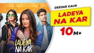 Ladeya Na Kar – Deedar Kaur Video HD