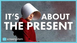 The Handmaid's Tale is About the Present