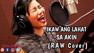 IKAW ANG LAHAT SA AKIN - Katrina Velarde (RAW COVER)