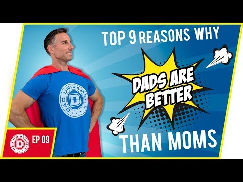Top 9 Reasons Why Dads are Better than Moms | Mother vs Father | Dad University