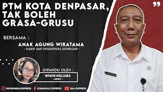PTM Kota Denpasar, Tak Boleh Grasa - Grusu