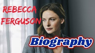 Rebecca Ferguson Biography 2018    Age    Movies    Net Worth   Swedish Actress