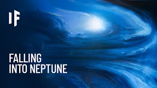 What If You Fell Into Neptune?