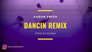 AARON SMITH - DANCIN REMIX (PROD BY EGRAM)