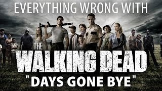 """Everything Wrong With The Walking Dead """"Days Gone Bye"""""""