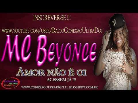 Baixar MC Beyonce - Amor não é oi [ Lançamento 2013 ] { CIENTISTA DJ }