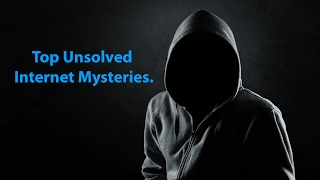 Top Unsolved Internet Mysteries.