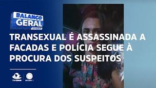 Transexual é assassinada a facadas e polícia segue à procura dos suspeitos