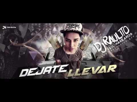 DEJATE LLEVAR - DJ RAULITO    Audio Oficial
