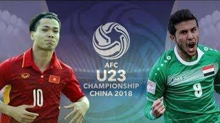 Trực tiếp U23 CHâu Á-U23 Việt Nam với U23 Iraq-Hiệp phụ Cân não