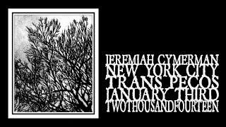 Jeremiah Cymerman - Trans Pecos 2014 (Full Show)