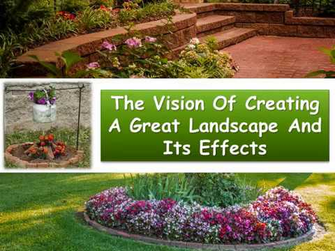 The Vision Of Creating A Great Landscape And Its Effects