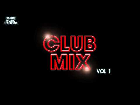 Dance Music Sessions - Club Mix Vol 1