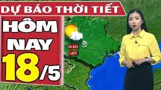Dự báo thời tiết hôm nay mới nhất ngày 18/5 | Dự báo thời tiết 3 ngày tới