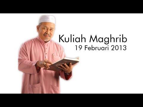 Kuliah Maghrib Ustaz Dato' Tuan Ibrahim Tuan Man   19 Februari 2013  