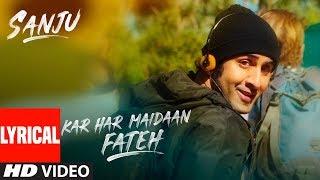 Kar Har Maidaan Fateh Lyrical   Sanju   Ranbir Kapoor   Rajkumar Hirani   Sukhwinder Singh   Shreya