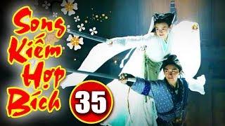 Song Kiếm Hợp Bích - Tập 35 | Phim Kiếm Hiệp Hay Nhất - Phim Bộ Trung Quốc Hay - Thuyết Minh