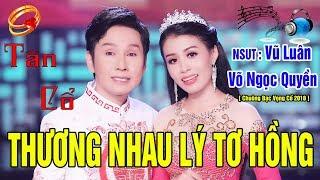 NSUT Vũ Luân ft Võ Ngọc Quyền | THƯƠNG NHAU LÝ TƠ HỒNG | Tân cổ giao duyên 2019