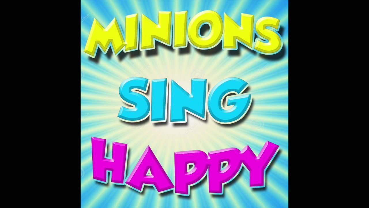 MINIONS SING HAPPY - YouTube