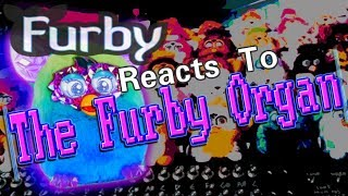 MY FURBY REACTS TO THE FURBY ORGAN