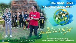 Việt Nam Tươi Đẹp - Tập 33 FULL | Kiều Minh Tuấn & Tiến Luật tung quyền múa võ cổ truyền ở Bình Định