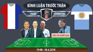 [TRUYỀN HÌNH TRỰC TIẾP] Bình luận World Cup 2018: Argentina - Pháp
