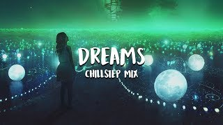 'Dreams' Beautiful Chillstep Mix