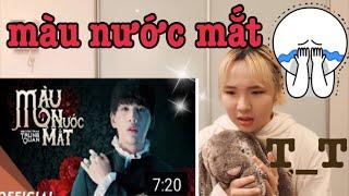 【LirriJ】Nguyễn Trần Trung Quân_ Màu nước mắt_MV Reaction