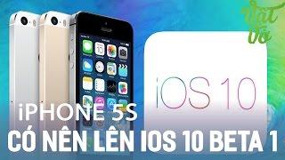 Vật Vờ| iPhone 5s có nên lên iOS 10? thử so sánh hiệu năng
