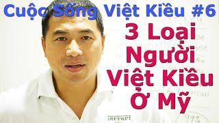 Cuộc Sống Việt Kiều #6 - 3 Loại Người Việt Kiều Ở Mỹ - By Tai Duong