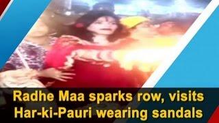 Radhe Maa sparks row, visits Har-ki-Pauri wearing sandals..