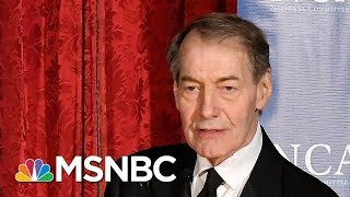 Eight Women Allege Unwanted Sexual Advances From Charlie Rose | Velshi & Ruhle | MSNBC