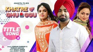 Khatre Da Ghuggu – Jordan Sandhu – Gurlez Akhtar Video HD